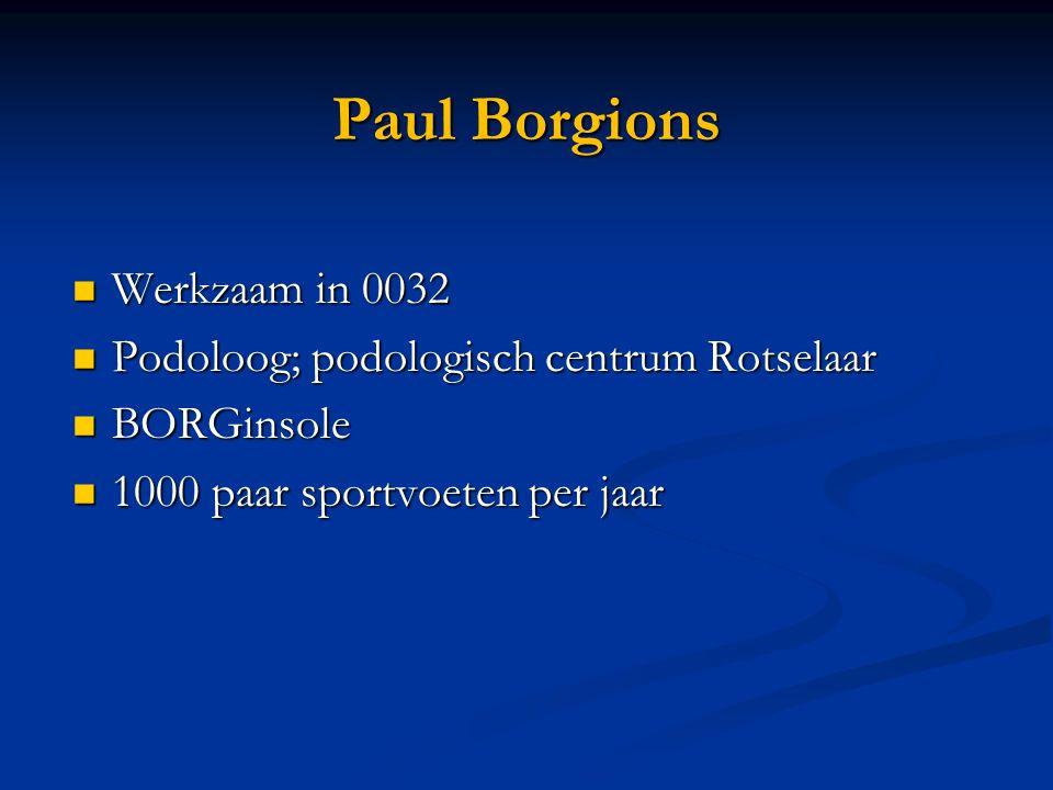 Paul Borgions Werkzaam in 0032 Werkzaam in 0032 Podoloog; podologisch centrum Rotselaar Podoloog; podologisch centrum Rotselaar BORGinsole BORGinsole 1000 paar sportvoeten per jaar 1000 paar sportvoeten per jaar