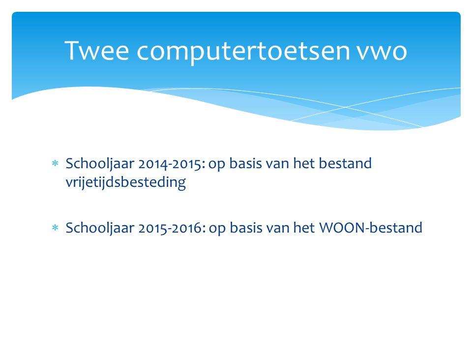  Schooljaar 2014-2015: op basis van het bestand vrijetijdsbesteding  Schooljaar 2015-2016: op basis van het WOON-bestand Twee computertoetsen vwo