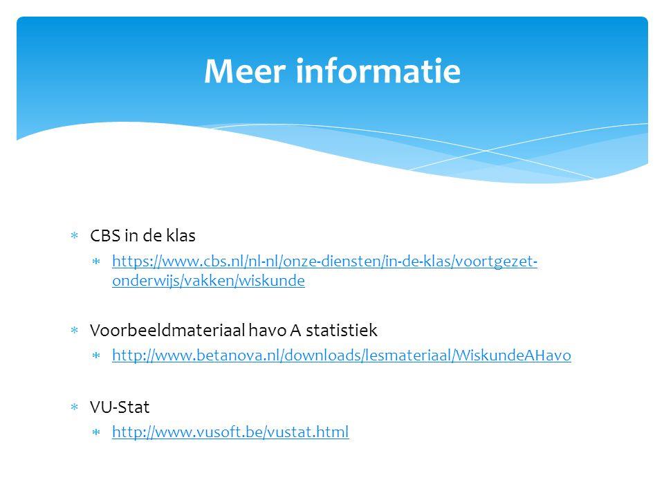  CBS in de klas  https://www.cbs.nl/nl-nl/onze-diensten/in-de-klas/voortgezet- onderwijs/vakken/wiskunde https://www.cbs.nl/nl-nl/onze-diensten/in-de-klas/voortgezet- onderwijs/vakken/wiskunde  Voorbeeldmateriaal havo A statistiek  http://www.betanova.nl/downloads/lesmateriaal/WiskundeAHavo http://www.betanova.nl/downloads/lesmateriaal/WiskundeAHavo  VU-Stat  http://www.vusoft.be/vustat.html http://www.vusoft.be/vustat.html Meer informatie