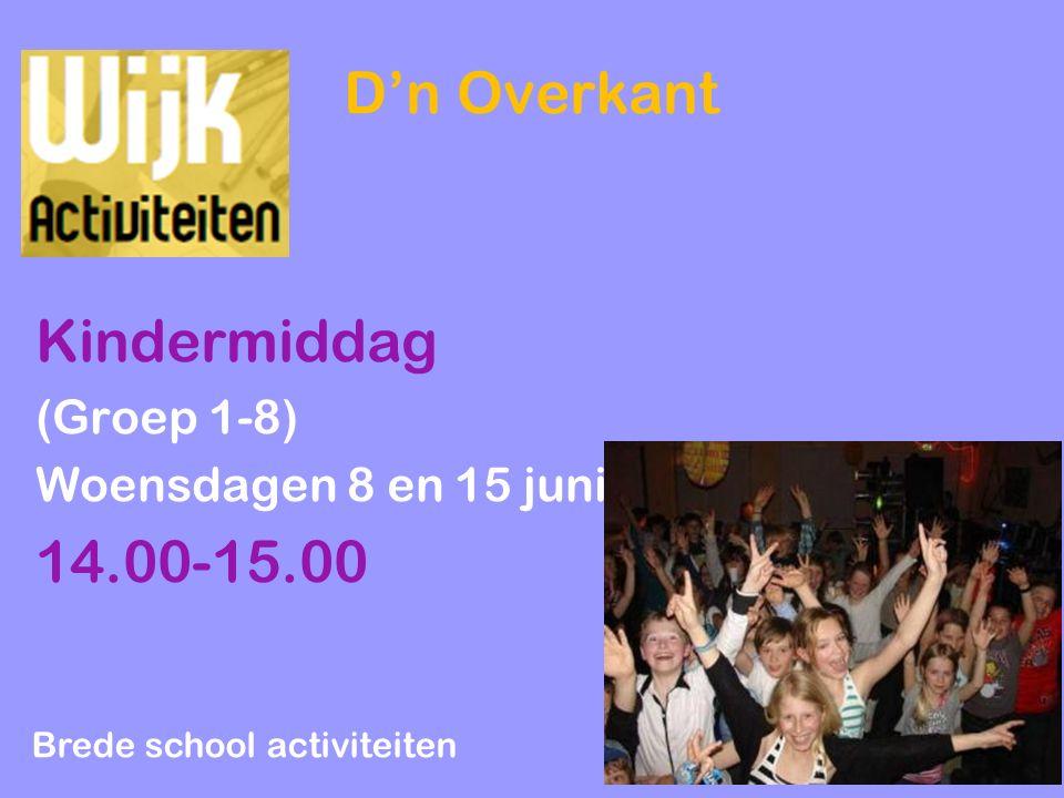 D'n Overkant Kindermiddag (Groep 1-8) Woensdagen 8 en 15 juni 14.00-15.00 Brede school activiteiten