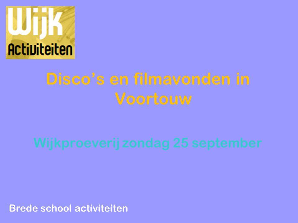 Disco's en filmavonden in Voortouw Wijkproeverij zondag 25 september Brede school activiteiten