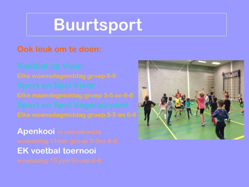 Buurtsport Ook leuk om te doen: Voetbal de Vleer Elke woensdagmiddag groep 6-8 Sport en Spel Vleer Elke maandagmiddag groep 3-5 en 6-8 Sport en Spel V