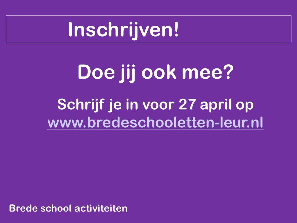 Brede school activiteiten Inschrijven! Doe jij ook mee? Schrijf je in voor 27 april op www.bredeschooletten-leur.nl www.bredeschooletten-leur.nl