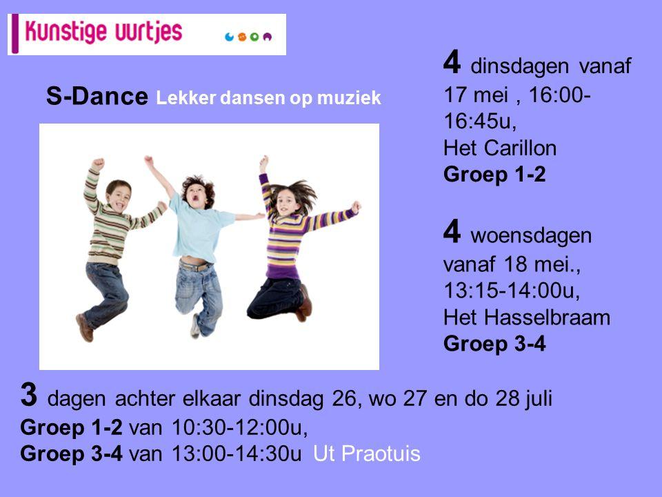 S-Dance Lekker dansen op muziek 4 dinsdagen vanaf 17 mei, 16:00- 16:45u, Het Carillon Groep 1-2 4 woensdagen vanaf 18 mei., 13:15-14:00u, Het Hasselbraam Groep 3-4 3 dagen achter elkaar dinsdag 26, wo 27 en do 28 juli Groep 1-2 van 10:30-12:00u, Groep 3-4 van 13:00-14:30uUt Praotuis