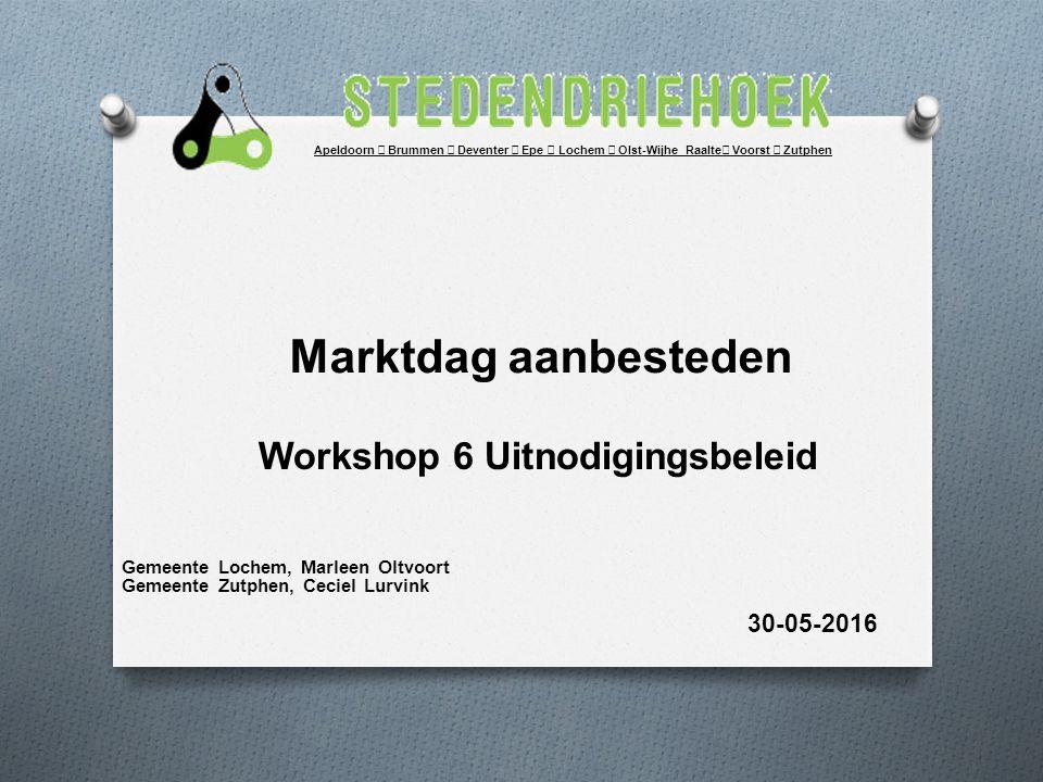 Marktdag aanbesteden Workshop 6 Uitnodigingsbeleid Gemeente Lochem, Marleen Oltvoort Gemeente Zutphen, Ceciel Lurvink 30-05-2016 Apeldoorn Brummen Deventer Epe Lochem Olst-Wijhe Raalte Voorst Zutphen
