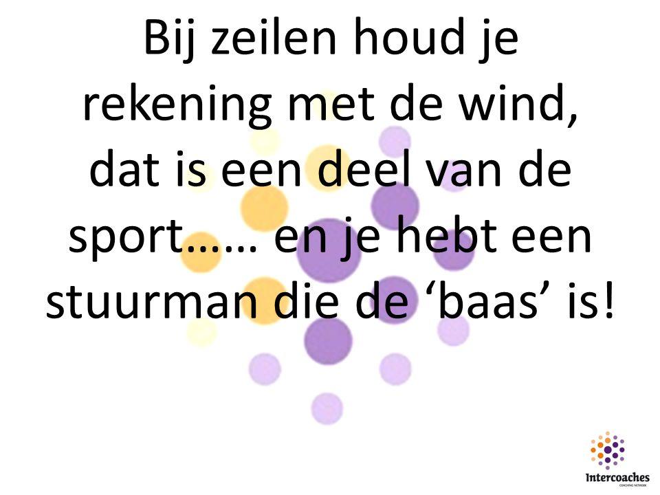 Bij zeilen houd je rekening met de wind, dat is een deel van de sport…… en je hebt een stuurman die de 'baas' is!