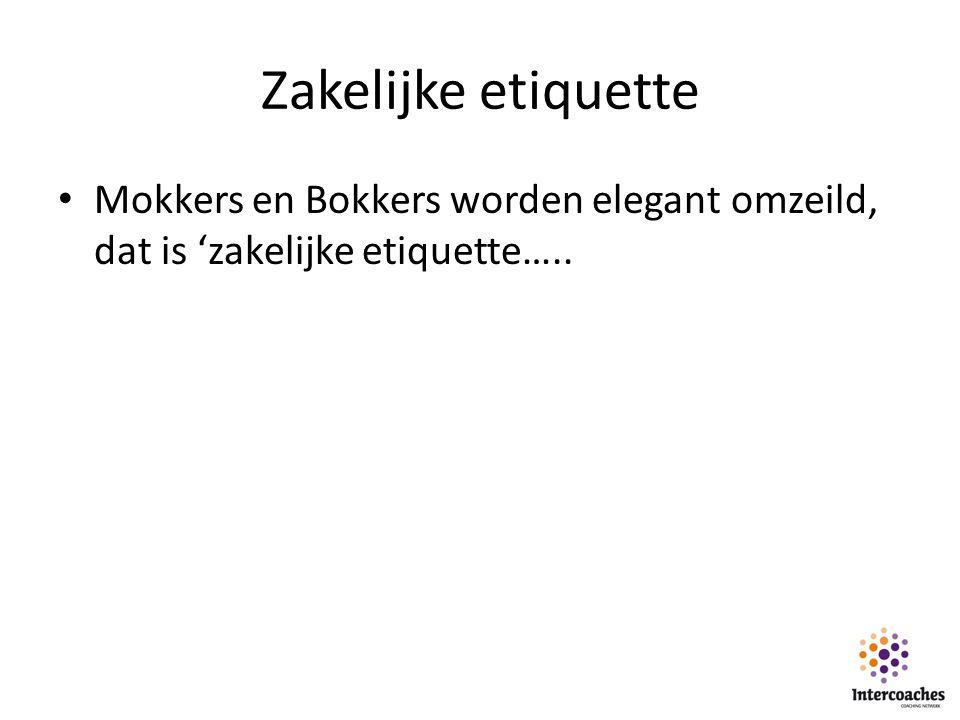 Zakelijke etiquette Mokkers en Bokkers worden elegant omzeild, dat is 'zakelijke etiquette…..