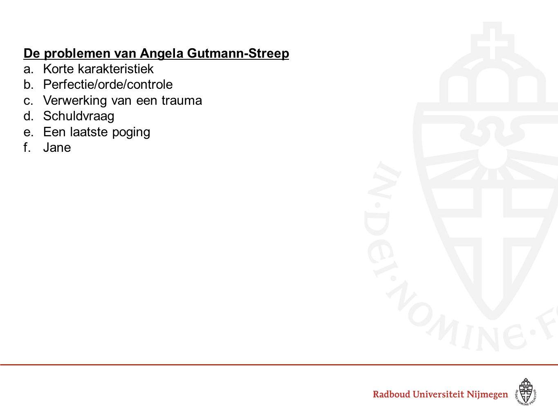 De problemen van Angela Gutmann-Streep a.Korte karakteristiek b.Perfectie/orde/controle c.Verwerking van een trauma d.Schuldvraag e.Een laatste poging f.Jane
