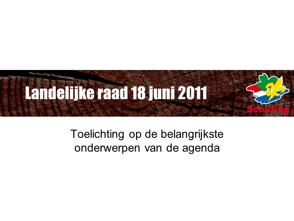Landelijke raad 18 juni 2011 Toelichting op de belangrijkste onderwerpen van de agenda