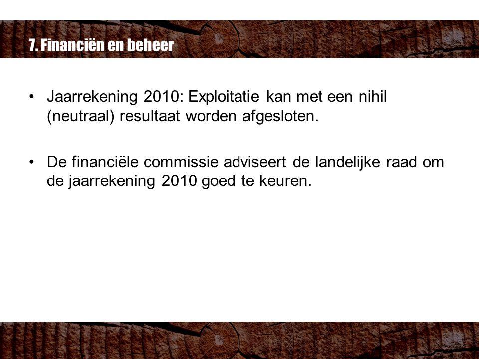 7. Financiën en beheer Jaarrekening 2010: Exploitatie kan met een nihil (neutraal) resultaat worden afgesloten. De financiële commissie adviseert de l