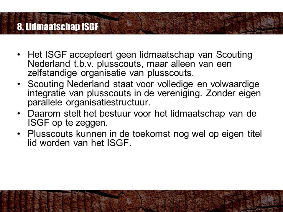 8. Lidmaatschap ISGF Het ISGF accepteert geen lidmaatschap van Scouting Nederland t.b.v.