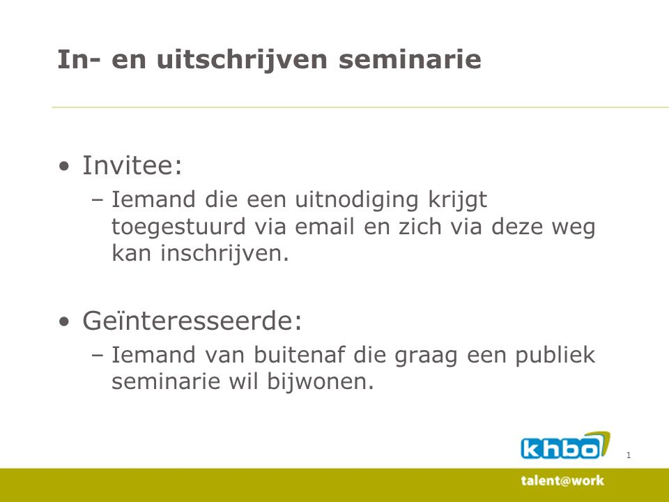 2 Via invitatie link (hashcode) –Identificeert de contactpersoon –Identificeert het seminarie Overzicht seminarie Facturatie Bevestiging Bevestigingsmail Inschrijven - Invitee