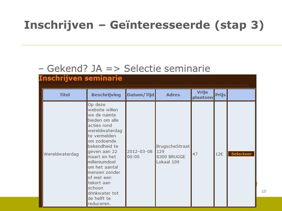 10 –Gekend? JA => Selectie seminarie Inschrijven – Geïnteresseerde (stap 3)