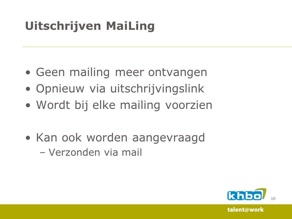 16 Geen mailing meer ontvangen Opnieuw via uitschrijvingslink Wordt bij elke mailing voorzien Kan ook worden aangevraagd –Verzonden via mail Uitschrijven MaiLing