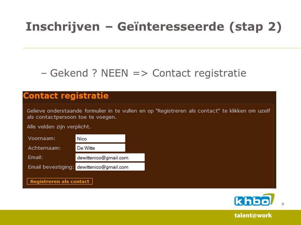 9 –Gekend ? NEEN => Contact registratie Inschrijven – Geïnteresseerde (stap 2)