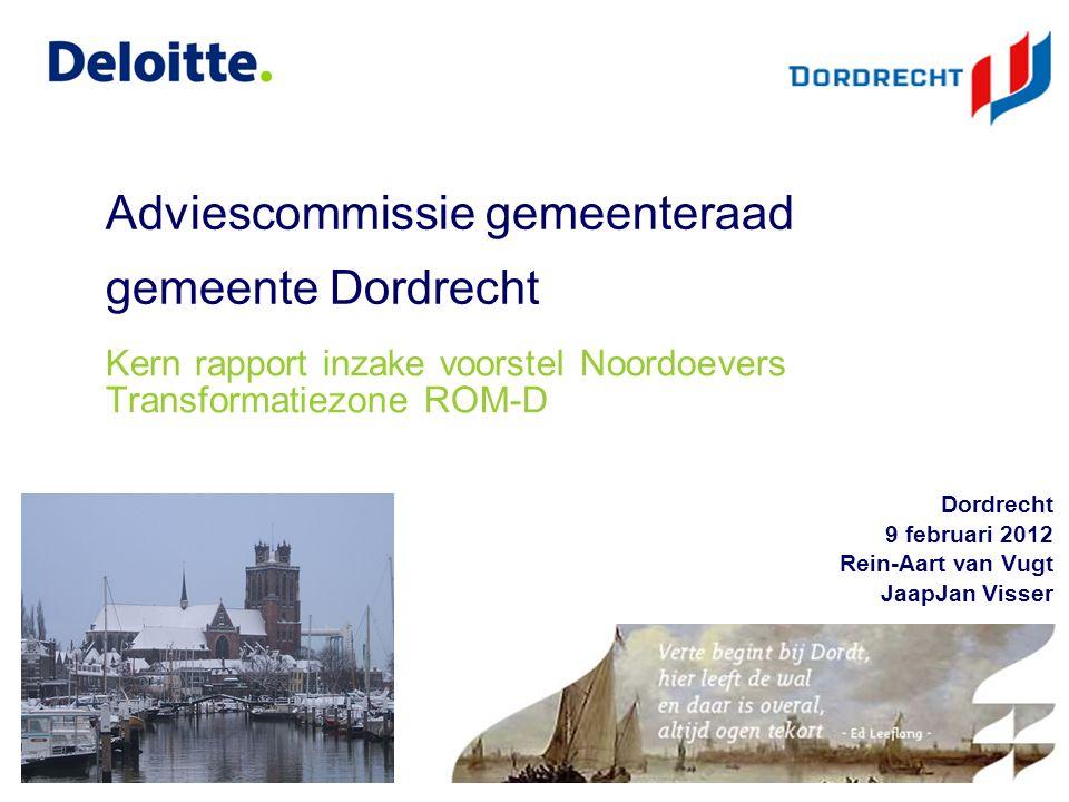 ©Deloitte © 2009 Deloitte Touche Tohmatsu Adviescommissie gemeenteraad gemeente Dordrecht Dordrecht 9 februari 2012 Rein-Aart van Vugt JaapJan Visser 1 Kern rapport inzake voorstel Noordoevers Transformatiezone ROM-D