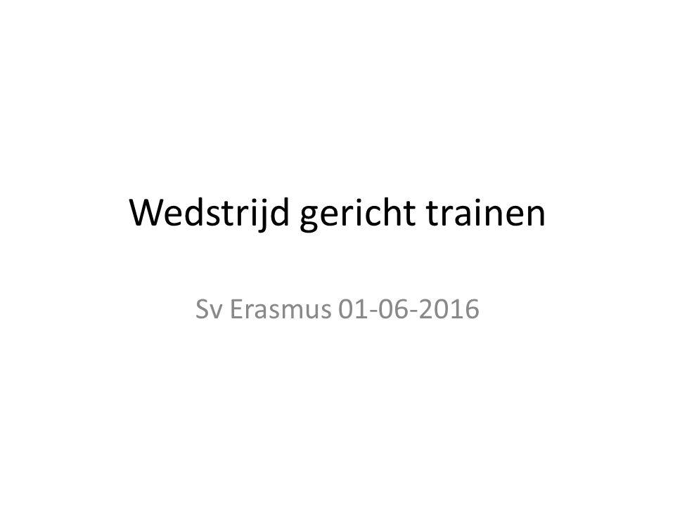 Wedstrijd gericht trainen Sv Erasmus 01-06-2016