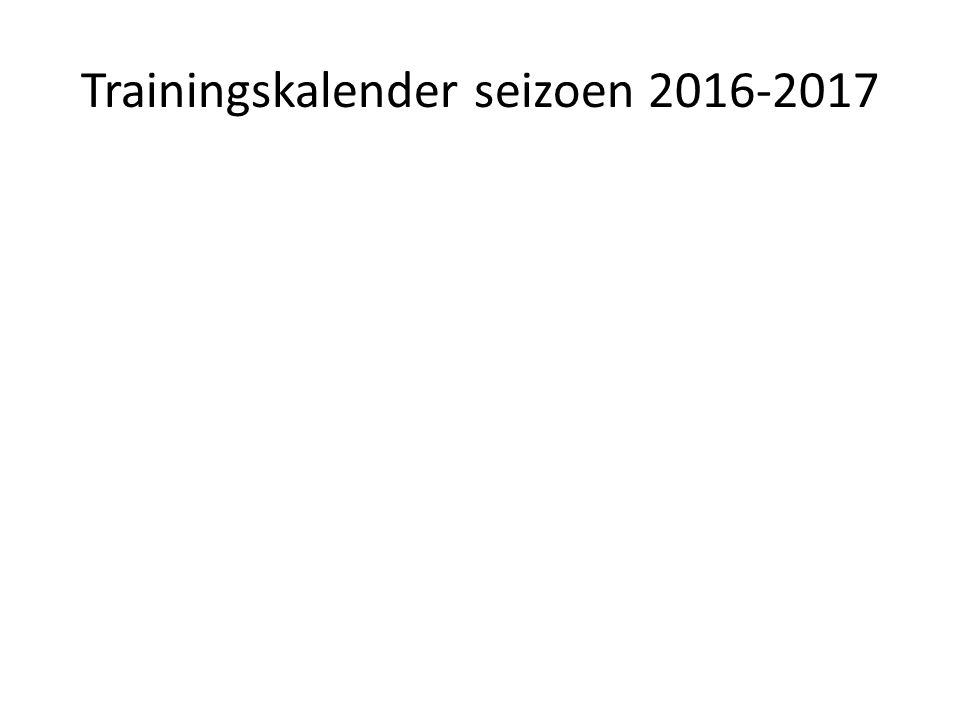 Trainingskalender seizoen 2016-2017