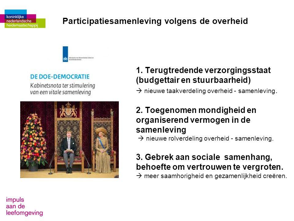 Participatiesamenleving volgens de overheid 1. Terugtredende verzorgingsstaat (budgettair en stuurbaarheid)  nieuwe taakverdeling overheid - samenlev