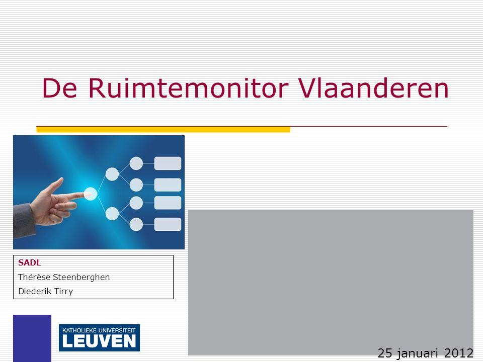 De Ruimtemonitor Vlaanderen SADL Thérèse Steenberghen Diederik Tirry 25 januari 2012