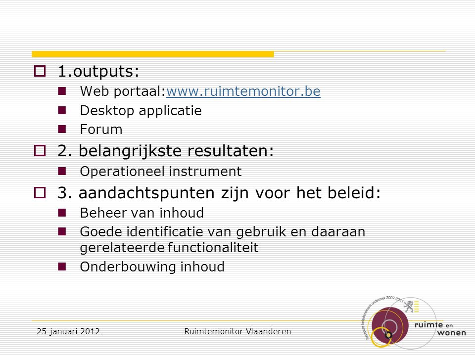  1.outputs: Web portaal:www.ruimtemonitor.bewww.ruimtemonitor.be Desktop applicatie Forum  2.