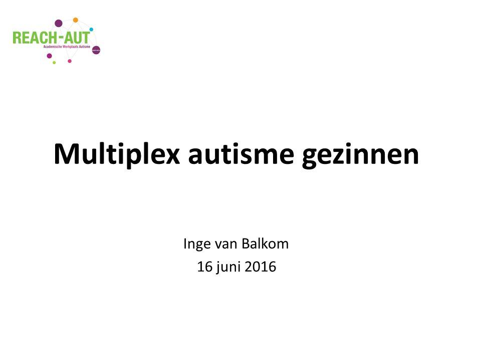 Multiplex autisme gezinnen Inge van Balkom 16 juni 2016