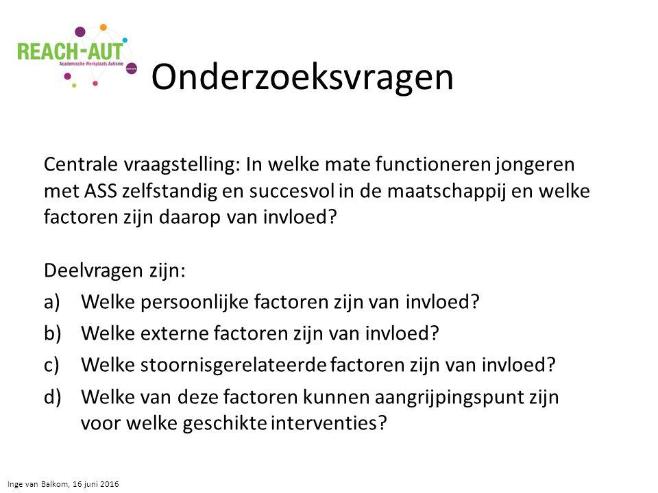 Inge van Balkom, 16 juni 2016 Centrale vraagstelling: In welke mate functioneren jongeren met ASS zelfstandig en succesvol in de maatschappij en welke factoren zijn daarop van invloed.