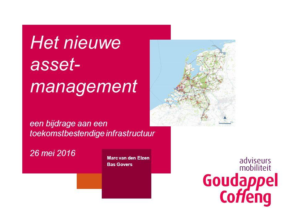 Beeld plaatsen ter grootte van dit kader Het nieuwe asset- management een bijdrage aan een toekomstbestendige infrastructuur 26 mei 2016 Marc van den Elzen Bas Govers