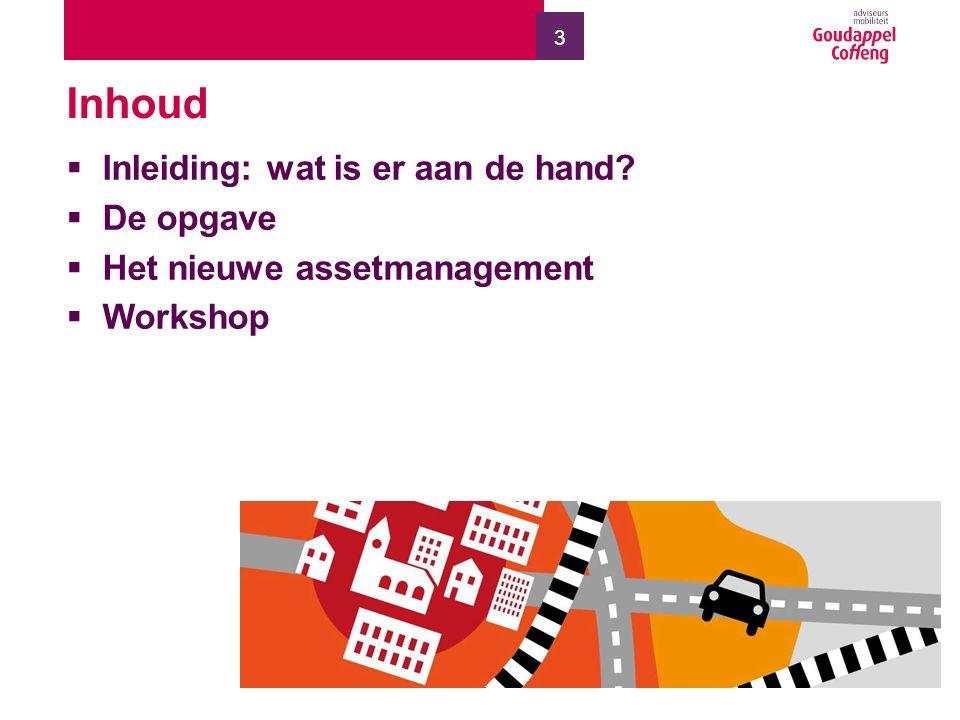 3 Inhoud  Inleiding: wat is er aan de hand?  De opgave  Het nieuwe assetmanagement  Workshop