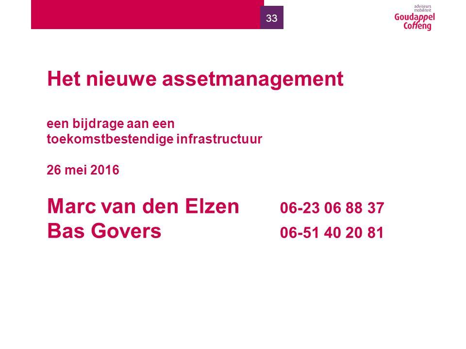 33 Het nieuwe assetmanagement een bijdrage aan een toekomstbestendige infrastructuur 26 mei 2016 Marc van den Elzen 06-23 06 88 37 Bas Govers 06-51 40 20 81