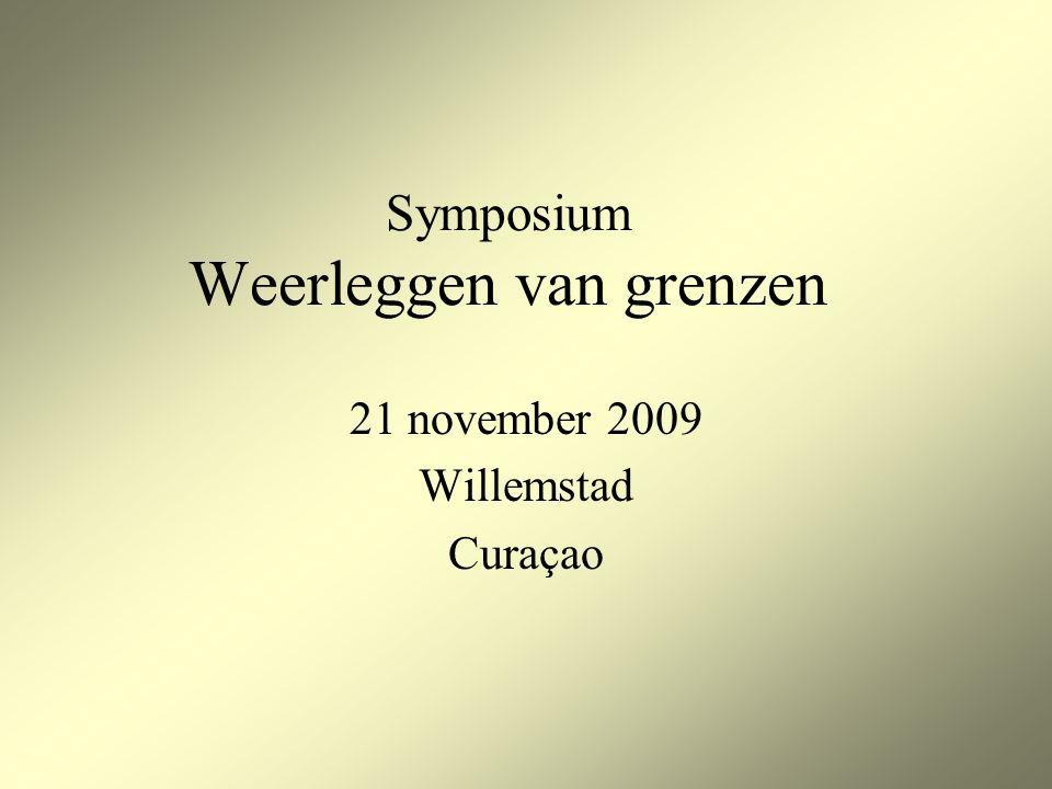 Symposium Weerleggen van grenzen 21 november 2009 Willemstad Curaçao