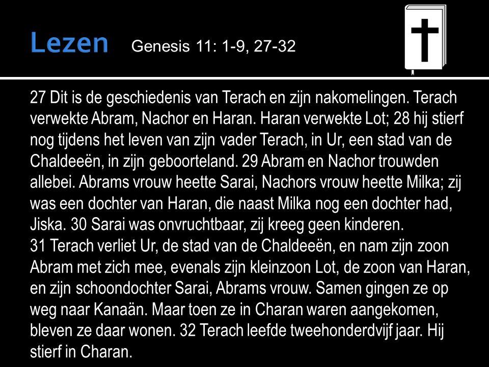 27 Dit is de geschiedenis van Terach en zijn nakomelingen.