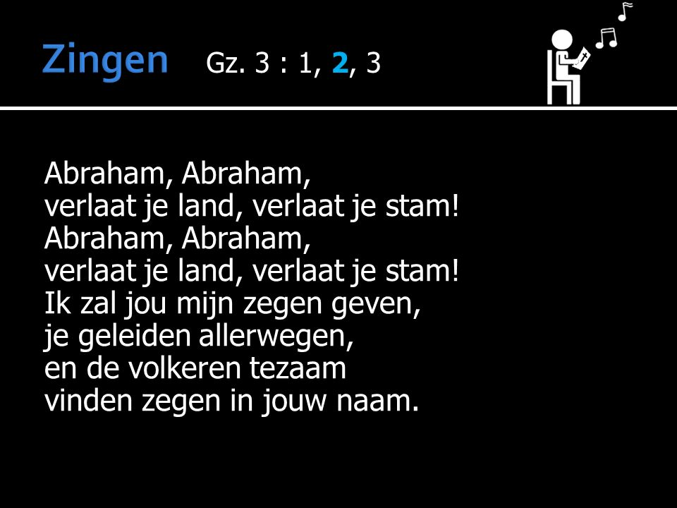 Abraham, verlaat je land, verlaat je stam. Abraham, verlaat je land, verlaat je stam.