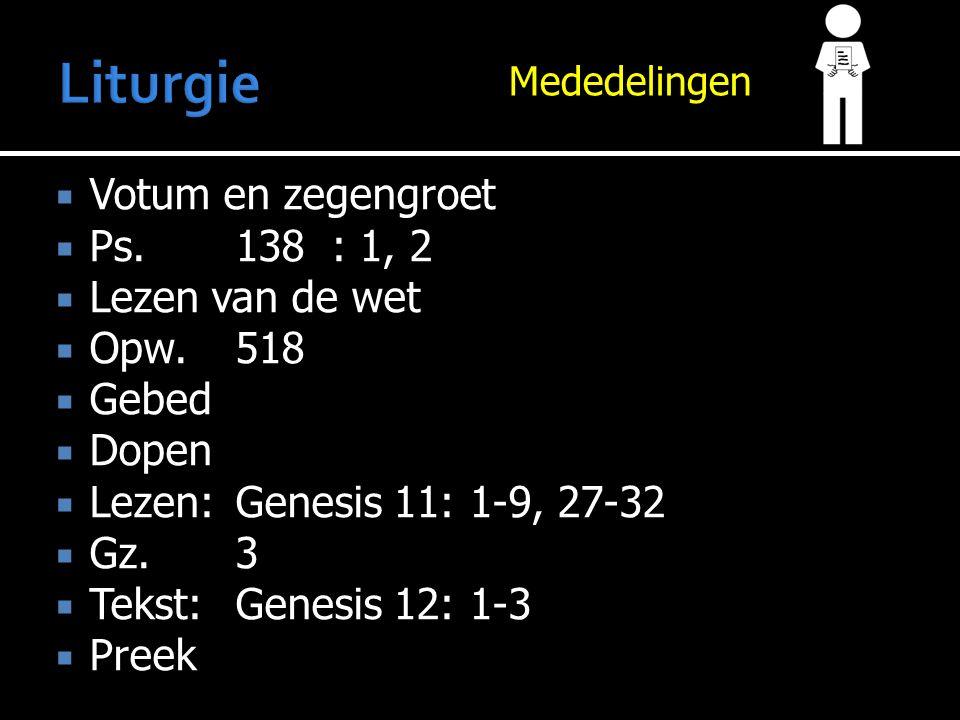  Votum en zegengroet  Ps.138: 1, 2  Lezen van de wet  Opw.518  Gebed  Dopen  Lezen:Genesis 11: 1-9, 27-32  Gz.3  Tekst:Genesis 12: 1-3  Preek
