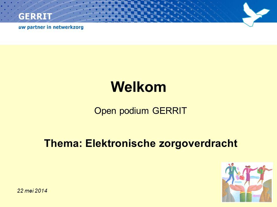 Welkom Open podium GERRIT Thema: Elektronische zorgoverdracht 22 mei 2014