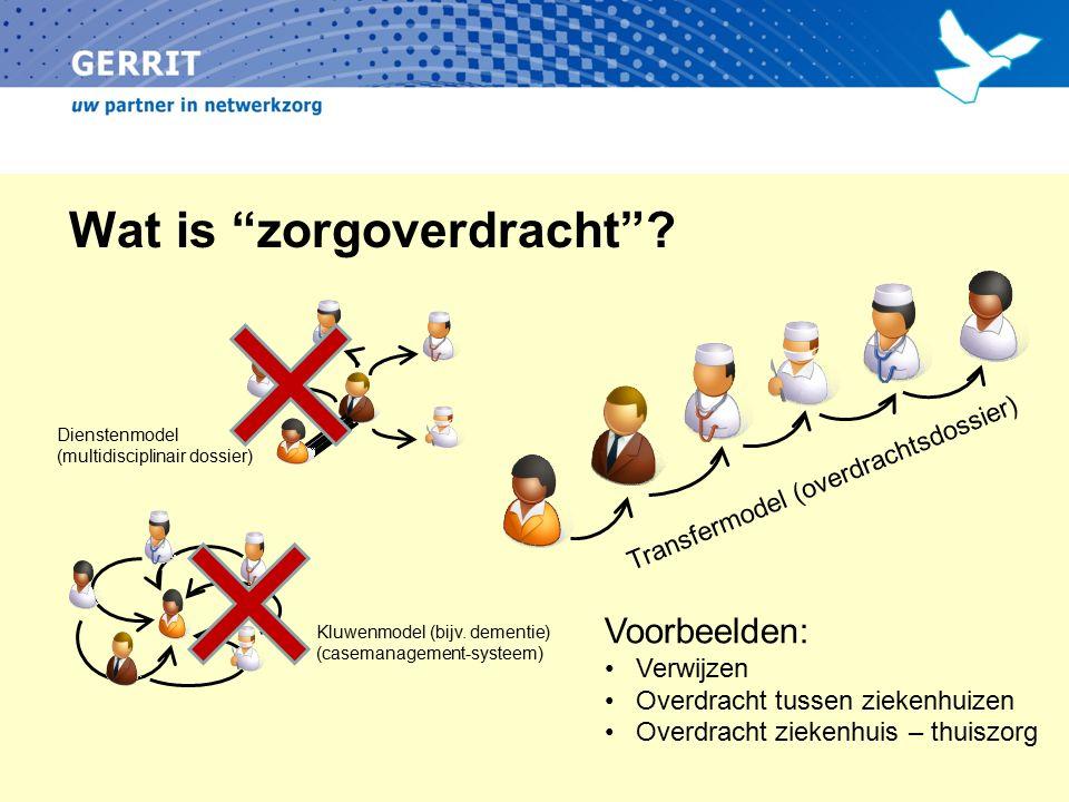 "Wat is ""zorgoverdracht""? Dienstenmodel (multidisciplinair dossier) Kluwenmodel (bijv. dementie) (casemanagement-systeem) Transfermodel (overdrachtsdos"