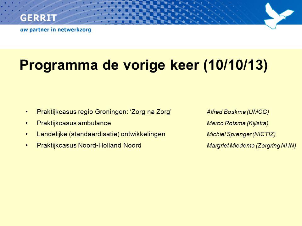 Programma de vorige keer (10/10/13) Praktijkcasus regio Groningen: 'Zorg na Zorg' Alfred Boskma (UMCG) Praktijkcasus ambulance Marco Rotsma (Kijlstra)