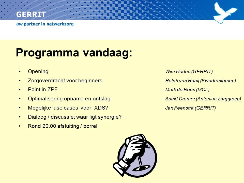 Programma vandaag: Opening Wim Hodes (GERRIT) Zorgoverdracht voor beginners Ralph van Raaij (Kwadrantgroep) Point in ZPF Mark de Roos (MCL) Optimalise