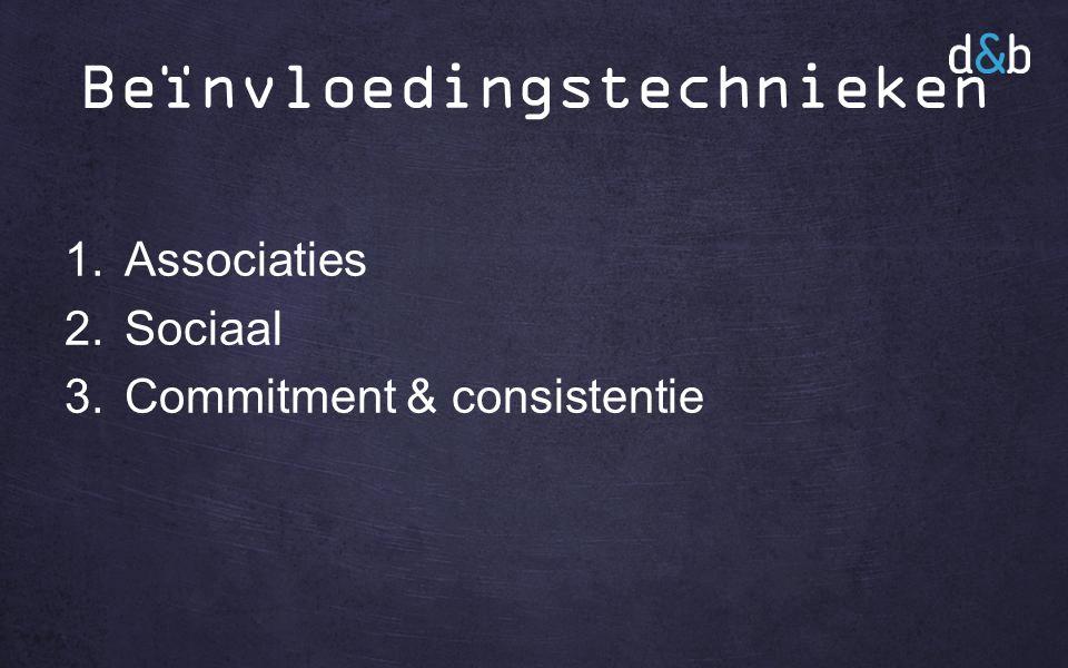 Beïnvloedingstechnieken 1.Associaties 2.Sociaal 3.Commitment & consistentie