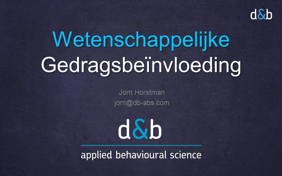 Wetenschappelijke Gedragsbeïnvloeding Jorn Horstman jorn@db-abs.com