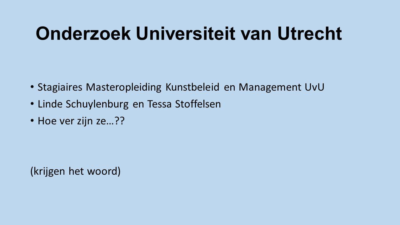 Onderzoek Universiteit van Utrecht Stagiaires Masteropleiding Kunstbeleid en Management UvU Linde Schuylenburg en Tessa Stoffelsen Hoe ver zijn ze… .
