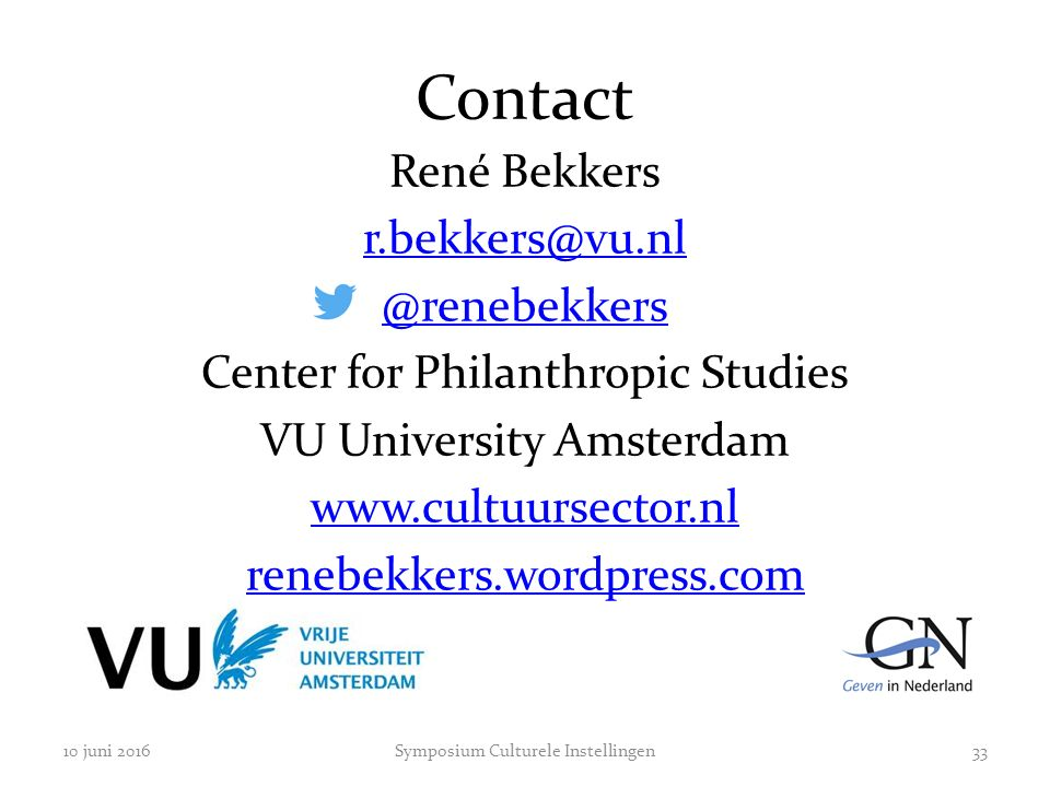 Contact René Bekkers r.bekkers@vu.nl @renebekkers Center for Philanthropic Studies VU University Amsterdam www.cultuursector.nl renebekkers.wordpress.com 10 juni 2016Symposium Culturele Instellingen33