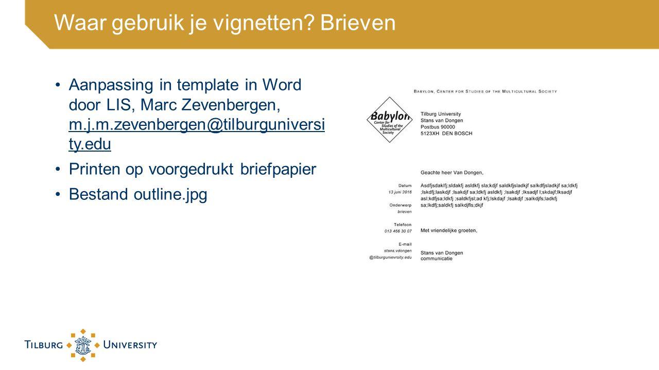 Waar gebruik je vignetten? Brieven Aanpassing in template in Word door LIS, Marc Zevenbergen, m.j.m.zevenbergen@tilburguniversi ty.edu m.j.m.zevenberg
