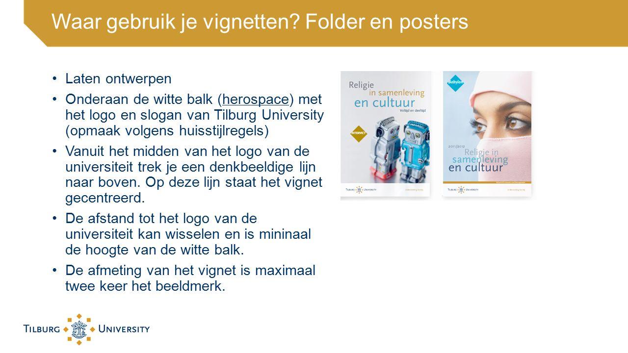 Waar gebruik je vignetten? Folder en posters Laten ontwerpen Onderaan de witte balk (herospace) met het logo en slogan van Tilburg University (opmaak