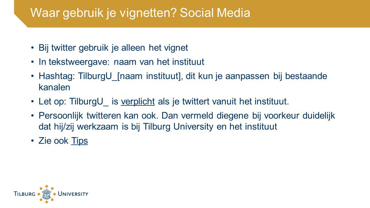 Bij twitter gebruik je alleen het vignet In tekstweergave: naam van het instituut Hashtag: TilburgU_[naam instituut], dit kun je aanpassen bij bestaan