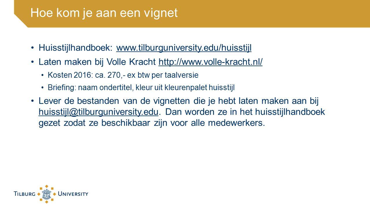 Hoe kom je aan een vignet Huisstijlhandboek: www.tilburguniversity.edu/huisstijlwww.tilburguniversity.edu/huisstijl Laten maken bij Volle Kracht http: