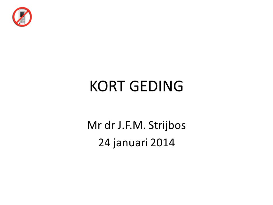 KORT GEDING Mr dr J.F.M. Strijbos 24 januari 2014