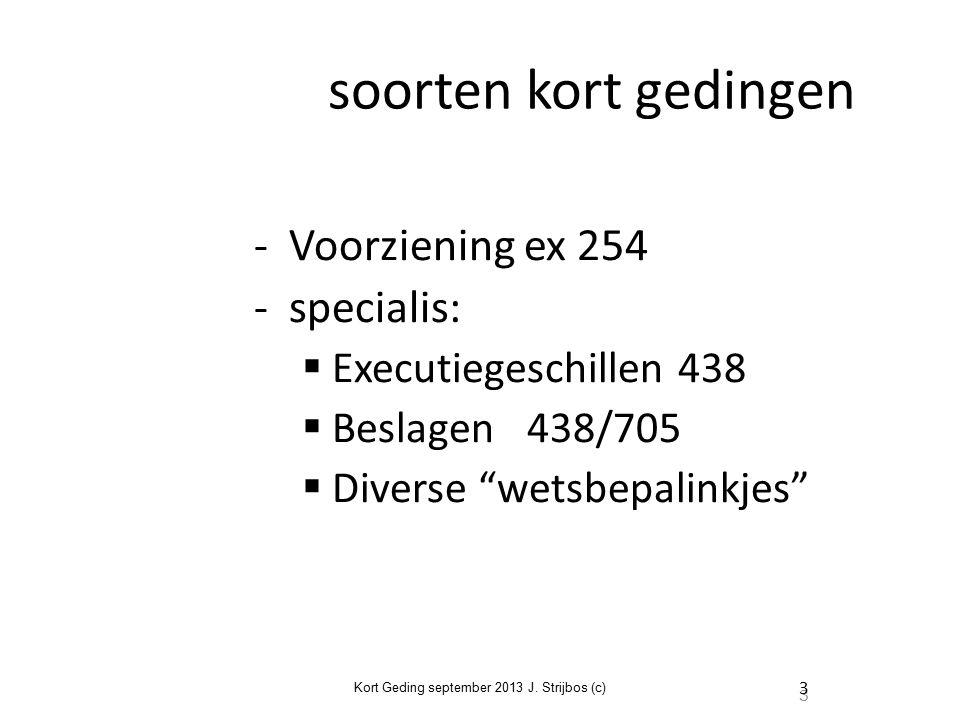 3 soorten kort gedingen - Voorziening ex 254 - specialis:  Executiegeschillen 438  Beslagen 438/705  Diverse wetsbepalinkjes 3