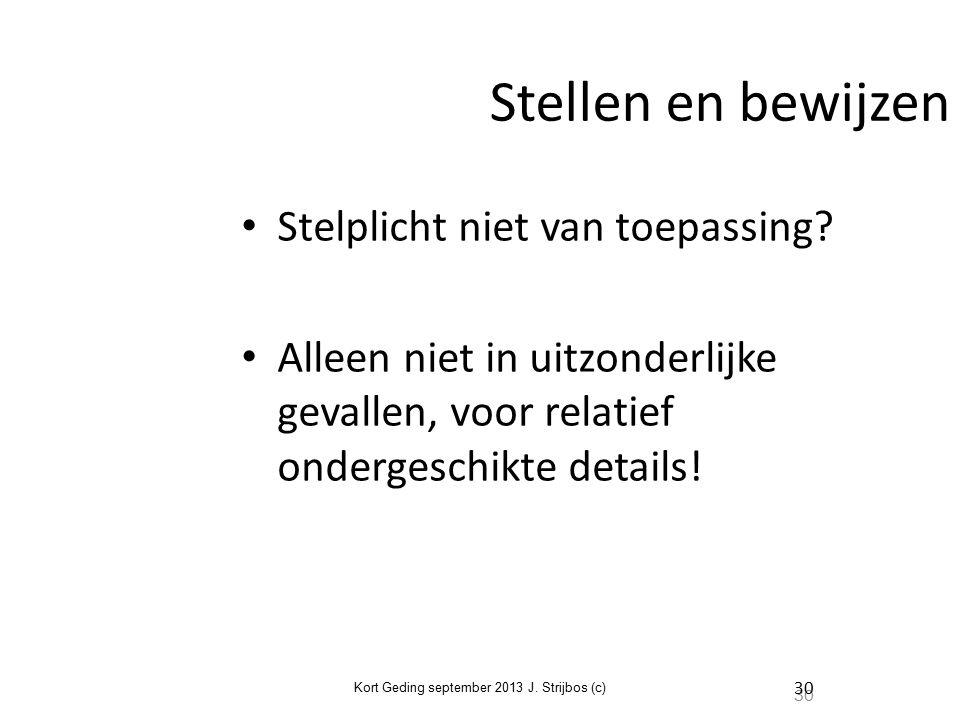 Kort Geding september 2013 J. Strijbos (c) 30 Stellen en bewijzen Stelplicht niet van toepassing.