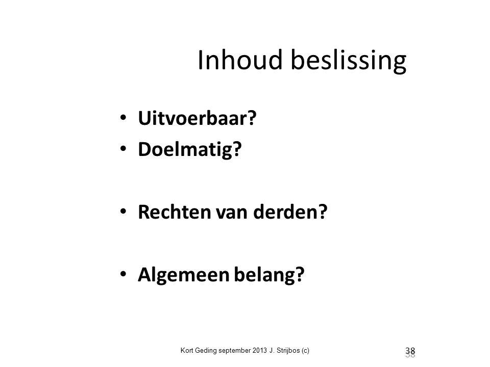 Kort Geding september 2013 J. Strijbos (c) 38 Inhoud beslissing Uitvoerbaar.